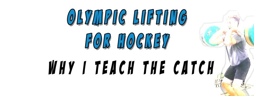 Olympic Lifting For Hockey - Why I teach the catch