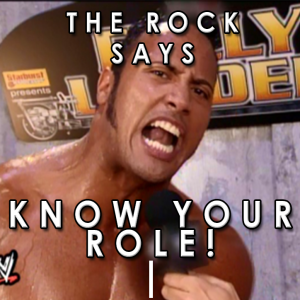 "The Rock says, ""Know Your Role!"""